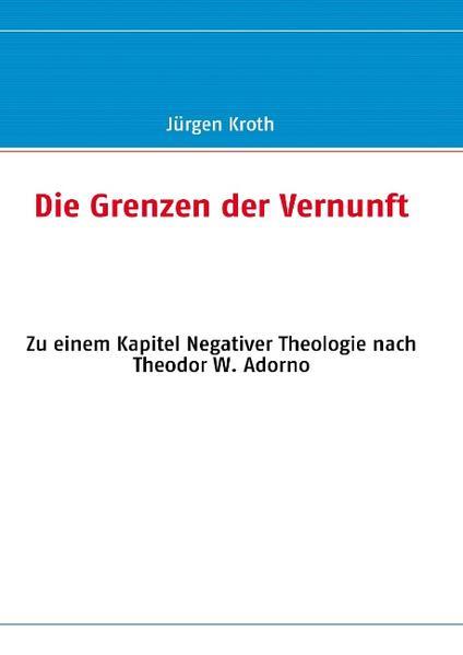 Die Grenzen der Vernunft als Buch von Jürgen Kroth