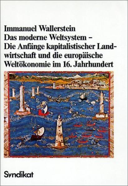 Das moderne Weltsystem. Die Anfänge kapitalistischer Landwirtschaft und die Entstehung der europäischen Weltwirtschaft im 16. Jahrhundert als Buch