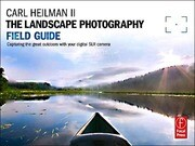 The Landscape Photography Field Guide: Capturing Your Great Outdoors with Your Digital SLR Camera