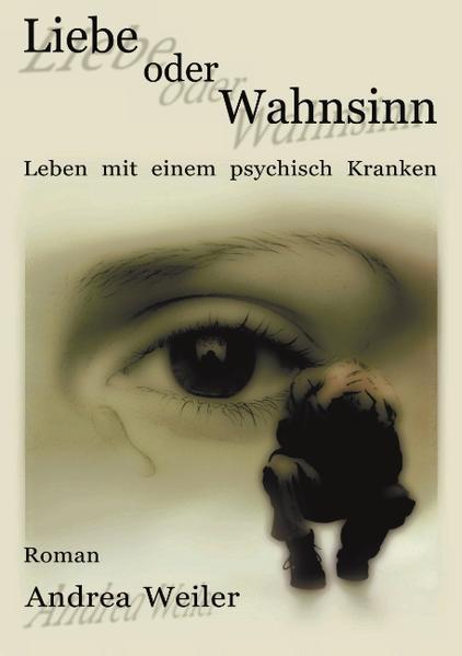 Liebe oder Wahnsinn - Leben mit einem psychisch Kranken als Buch