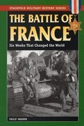 The Battle of France: Six Weeks That Changed the World