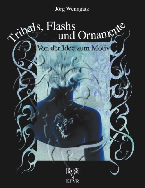 Tribals, Flashs und Ornamente: Von der Idee zum Motiv als Buch