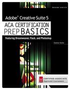 Adobe Creative Suite 5 ACA Certification Prep BASICS: Featuring Dreamweaver, Flash, and Photoshop