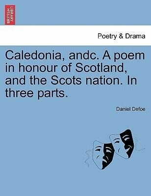 Caledonia, andc. A poem in honour of Scotland, ...