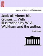 Jack-all-Alone: his cruises ... With illustrations by W. A. Wickham and the author.