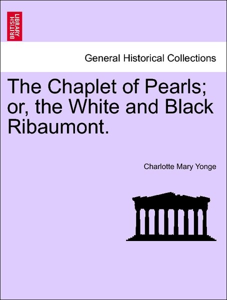 The Chaplet of Pearls; or, the White and Black Ribaumont. VOL. II als Taschenbuch von Charlotte Mary Yonge