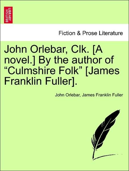 John Orlebar, Clk. [A novel.] By the author of Culmshire Folk [James Franklin Fuller]. Second edition. als Taschenbuch von John Orlebar, James Fra...