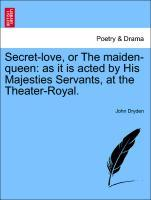 Secret-love, or The maiden-queen: as it is acted by His Majesties Servants, at the Theater-Royal. als Taschenbuch von John Dryden