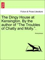 The Dingy House at Kensington. By the author of...