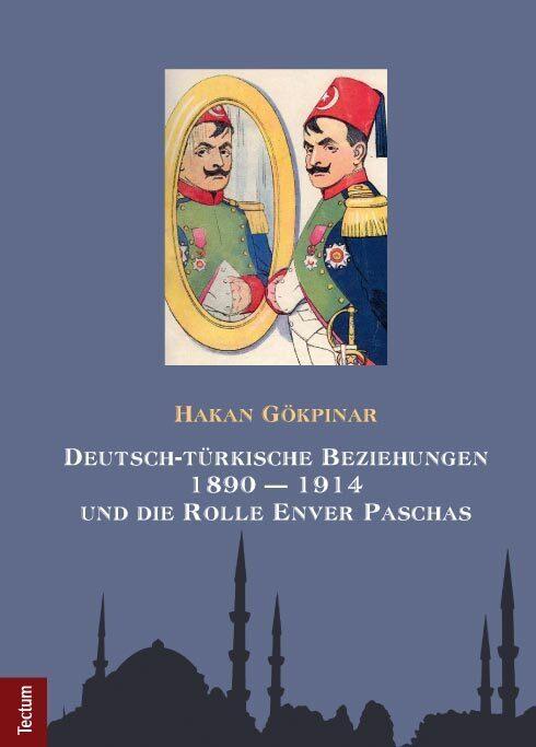 Deutsch-türkische Beziehungen 1890 - 1914 und die Rolle Enver Paschas als Buch