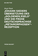 """Johann Sieders Übersetzung des """"Goldenen Esels"""" und die frühe deutschsprachige """"Metamorphosen""""-Rezeption"""
