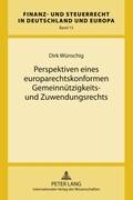 Perspektiven eines europarechtskonformen Gemeinnützigkeits- und Zuwendungsrechts