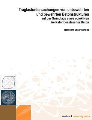 Traglastuntersuchungen von unbewehrten und bewehrten Betonstrukturen auf der Grundlage eines Objektiven Werkstoffgesetze als Buch