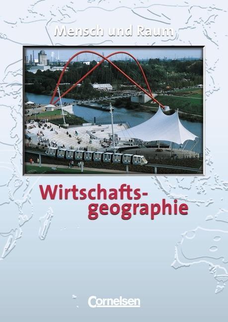 Wirtschaftsgeographie. Mensch und Raum. Neue Ausgabe als Buch
