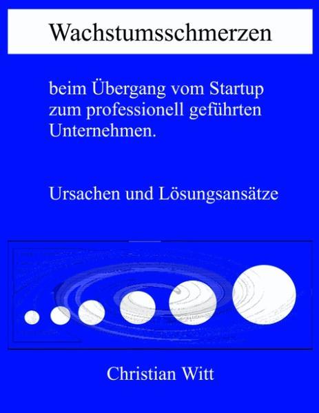 Wachstumsschmerzen beim Übergang vom Startup zum professionell geführten Unternehmen. Ursachen und Lösungsansätze als Buch