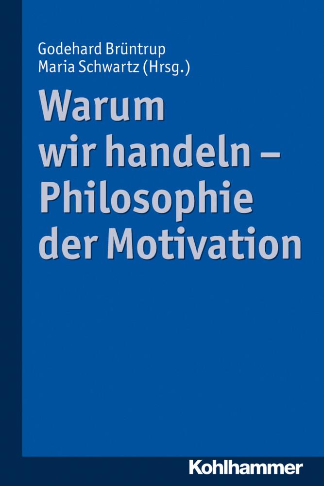 Warum wir handeln - Philosophie der Motivation ...