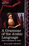 A Grammar of the Arabic Language (Two Volumes in One)