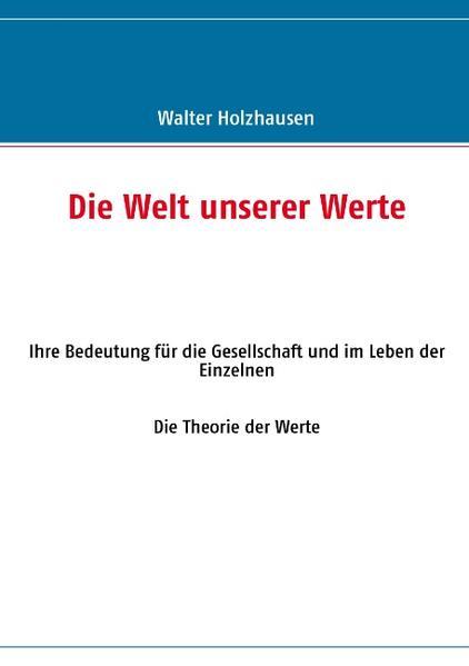 Die Welt unserer Werte als Buch von Walter Holz...