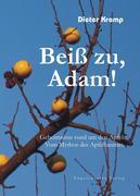 Beiß zu, Adam! Geheimnisse rund um den Apfel. Vom Mythos des Apfelbaumes