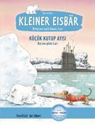 Kleiner Eisbär - Lars, bring uns nach Hause. Kinderbuch Deutsch-Türkisch