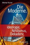 Die Moderne. Ideologie, Nihilismus, Dekadenz