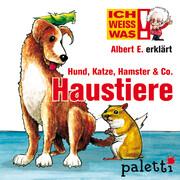 Ich weiß was - Albert E. erklärt Hund, Katze, Hamster & Co. Haustiere