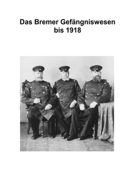 Zur Geschichte des Bremer Gefängniswesens, Band I als Buch