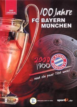 100 Jahre FC Bayern München... und ein paar Titel mehr als Buch