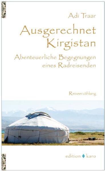 Ausgerechnet Kirgistan als Buch von Adi Traar