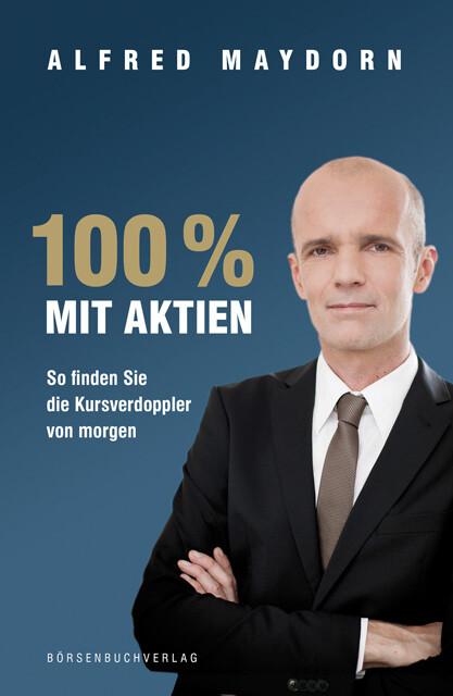 100 % mit Aktien als Buch von Alfred Maydorn