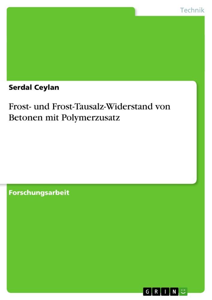 Frost- und Frost-Tausalz-Widerstand von Betonen mit Polymerzusatz als Buch (gebunden)