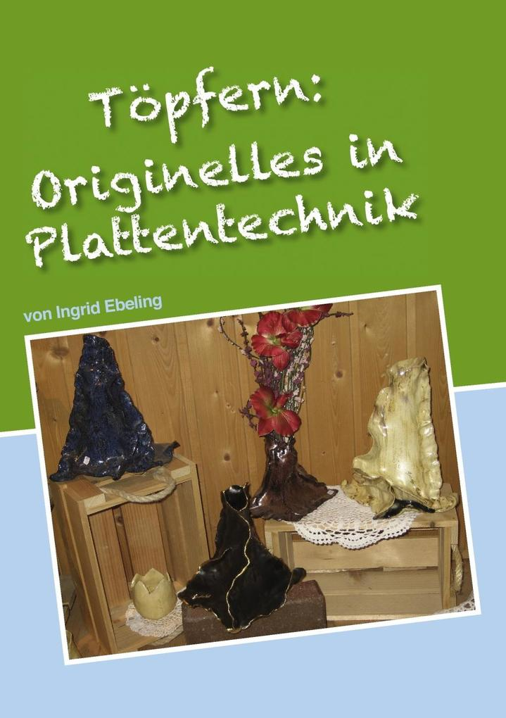Töpfern: Originelles in Plattentechnik als eBook epub