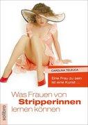 Was Frauen von Stripperinnen lernen können