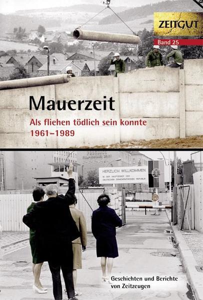 Mauerzeit. Als fliehen tödlich sein konnte. 1961-1989 als Buch