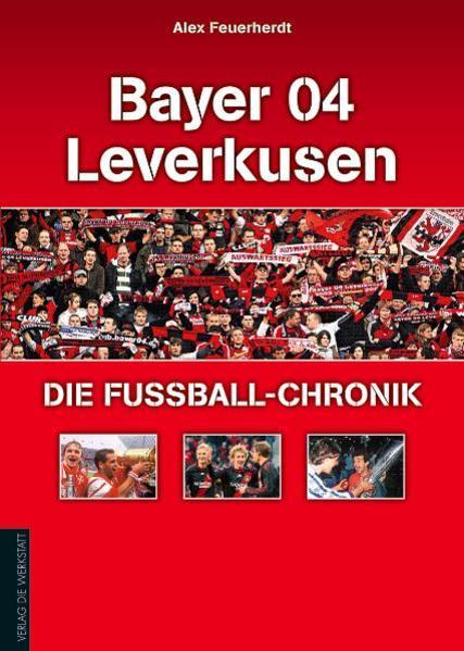 Bayer 04 Leverkusen - Die Fußball-Chronik als B...