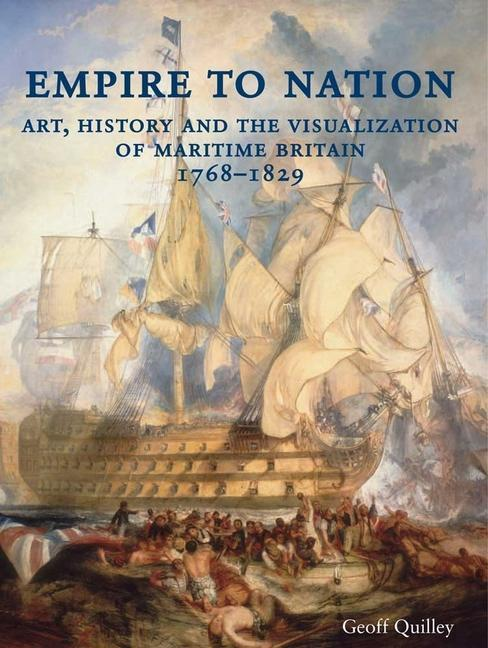 Empire to Nation - Art, History and the Visualization of Maritime Britain, 1768-1829 als Buch (gebunden)