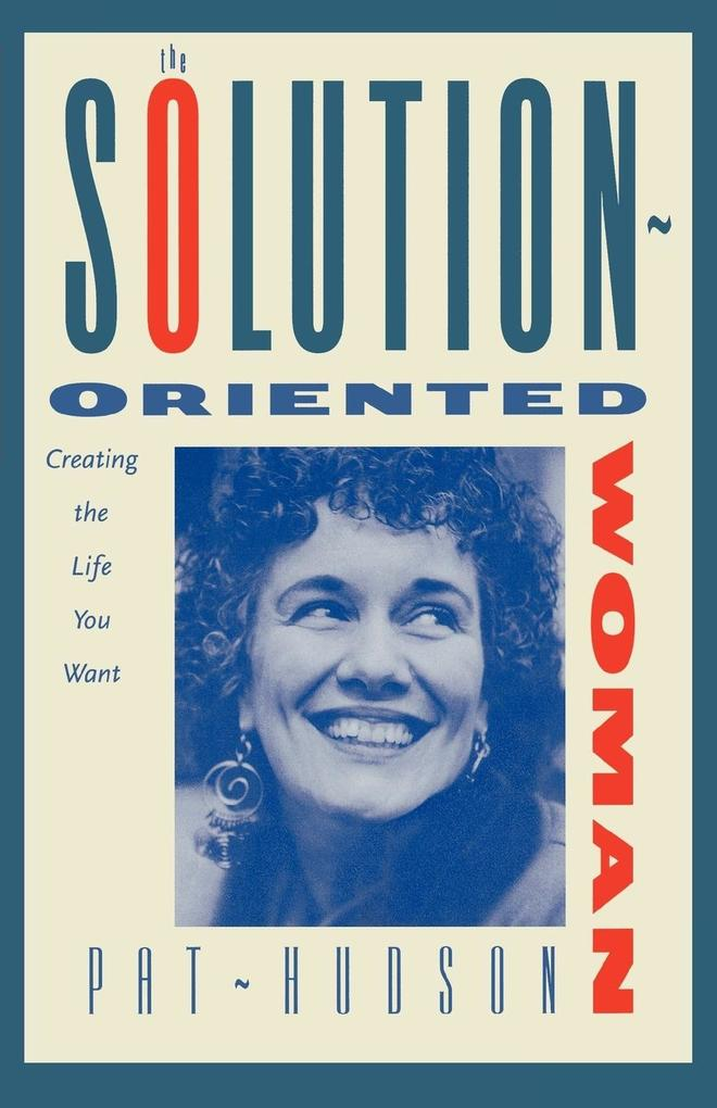 The Solution-Oriented Woman: Creating the Life You Want als Taschenbuch