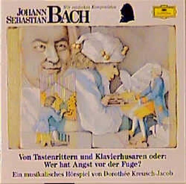 Johann Sebastian Bach. Von Tastenrittern und Klavierhusaren. CD als Hörbuch