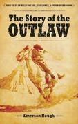 The Story of the Outlaw: True Tales of Billy the Kid, Jesse James, & Other Desperadoes