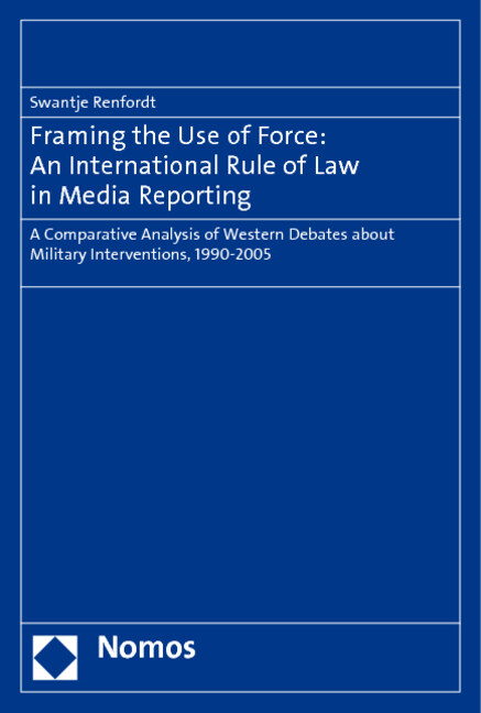 Framing the Use of Force: An International Rule of Law in Media Reporting als Buch (gebunden)