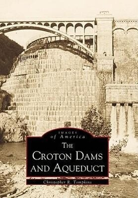 The Croton Dams and Aqueduct als Taschenbuch
