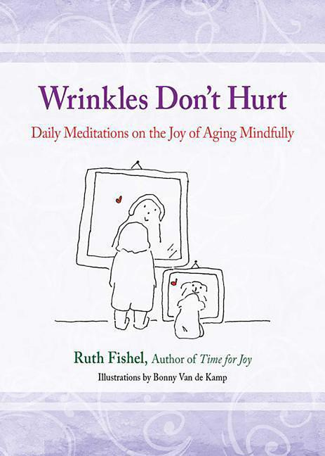 Wrinkles Don't Hurt: Daily Meditations on the Joy of Aging Mindfully als Taschenbuch