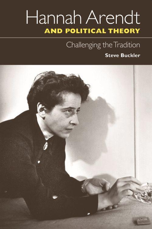 Hannah Arendt and Political Theory: Challenging the Tradition als Buch (gebunden)