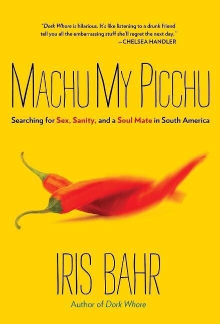 Machu My Picchu: Searching for Sex, Sanity, and a Soul Mate in South America als Taschenbuch