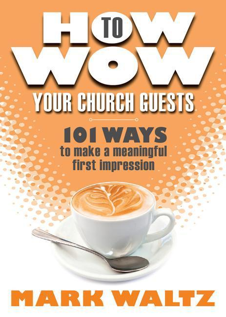 How to Wow Your Church Guests: 101 Ways to Make a Meaningful First Impression als Taschenbuch
