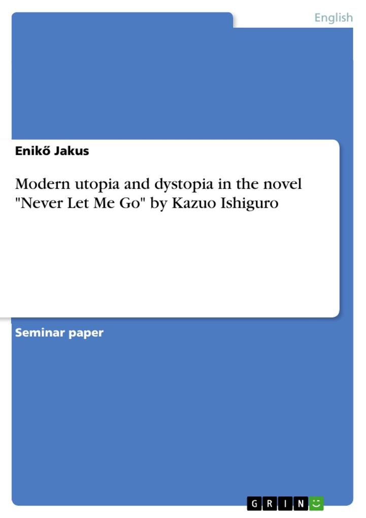 """Modern utopia and dystopia in the novel """"Never Let Me Go"""" by Kazuo Ishiguro als Buch (gebunden)"""