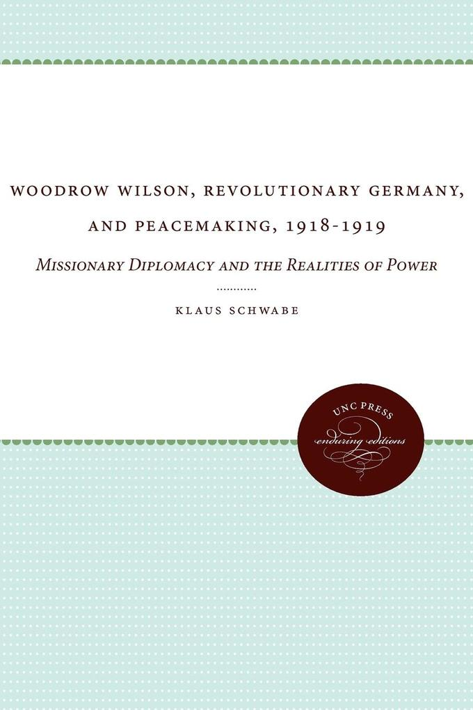 Woodrow Wilson, Revolutionary Germany, and Peacemaking, 1918-1919 als Taschenbuch