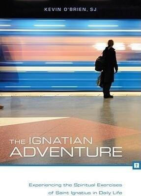 The Ignatian Adventure: Experiencing the Spiritual Exercises of Saint Ignatius in Daily Life als Taschenbuch