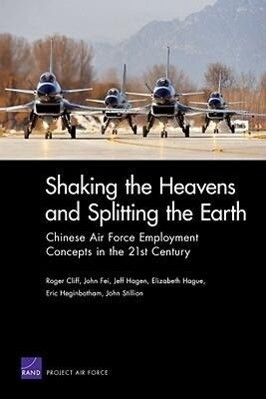 Shaking the Heavens & Splitting the Earth: Chinese Air Force Employment Concepts in the 21st Century als Taschenbuch