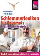 Reise Know-How Schlemmerlexikon für Gourmets: Wörterbuch Französisch-Deutsch (Endlich essen können wie Gott in Frankreich)